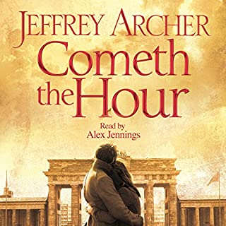 Cometh the Hour     The Clifton Chronicles, Book 6              By:                                                                                                                                 Jeffrey Archer                               Narrated by:                                                                                                                                 Alex Jennings                      Length: 13 hrs and 3 mins     200 ratings     Overall 4.7