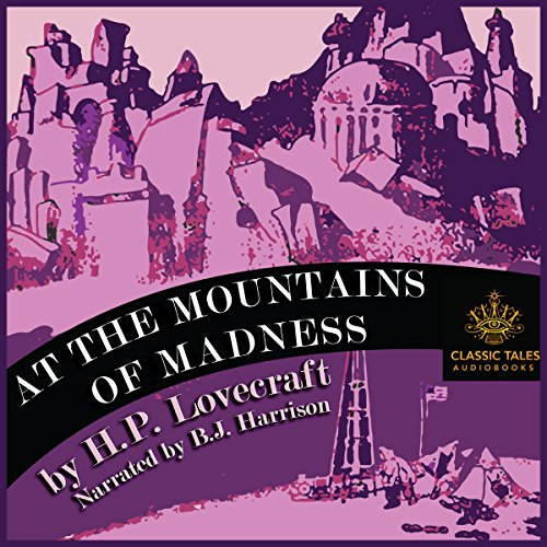 Couverture de At the Mountains of Madness [Classic Tales Edition]