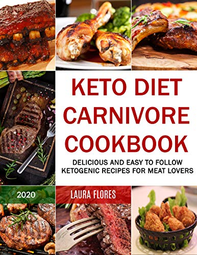 Learn More About Keto Diet Carnivore Cookbook: Delicious and Easy to Follow Ketogenic Recipes for Me...
