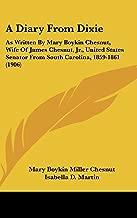 A Diary from Dixie: As Written by Mary Boykin Chesnut, Wife of James Chesnut, Jr., United States Senator from South Carolina, 1859-1861 (1906)