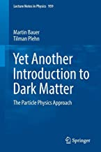 Yet Another Introduction to Dark Matter: The Particle Physics Approach (Lecture Notes in Physics)