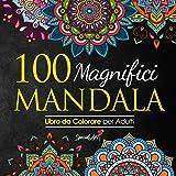 100 Magnifici Mandala da Colorare: Libro da Colorare per Adulti, Ottimo passatempo antistr...