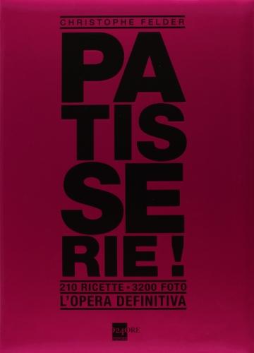 Patisserie! L'opera definitiva. Ediz. illustrata