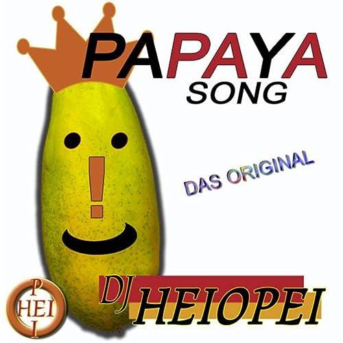 Papaya Song - Das Original by DJ Heiopei on Amazon Music