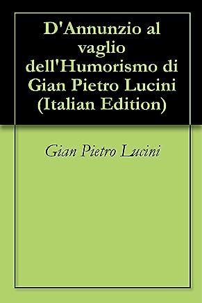 DAnnunzio al vaglio dellHumorismo di Gian Pietro Lucini
