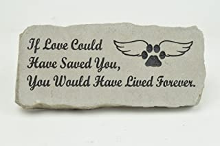 Pet Memorial Stone - Engraved If Love Could Have Saved You - Decorative Stepping Stone Pet Head Stone Memorial Gravemarker- 10 Inch X 4 Inch Natural Stone