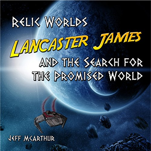 Relic Worlds - Lancaster James & the Search for the Promised World (Volume 1) audiobook cover art