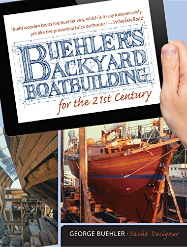 Buehler\'s Backyard Boatbuilding for the 21st Century (English Edition)