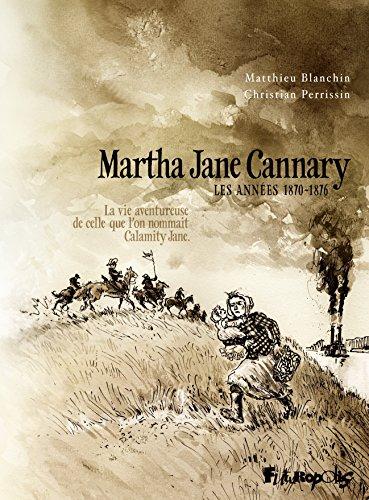 Martha Jane Cannary (Tome 2) - La vie aventureuse de celle qu'on nommait Calamity Jane: La vie aventureuse de celle que l'on nommait Calamity Jane