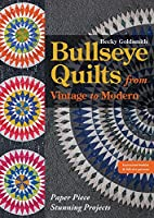 Bullseye Quilts from Vintage to Modern: Paper Piece Stunning Projects