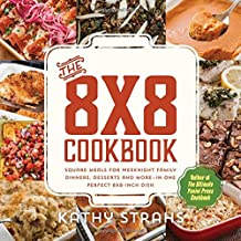 The 8x8 Cookbook: Square Meals for Weeknight Family Dinners, Desserts and More In One Perfect 8x8-Inch Dish