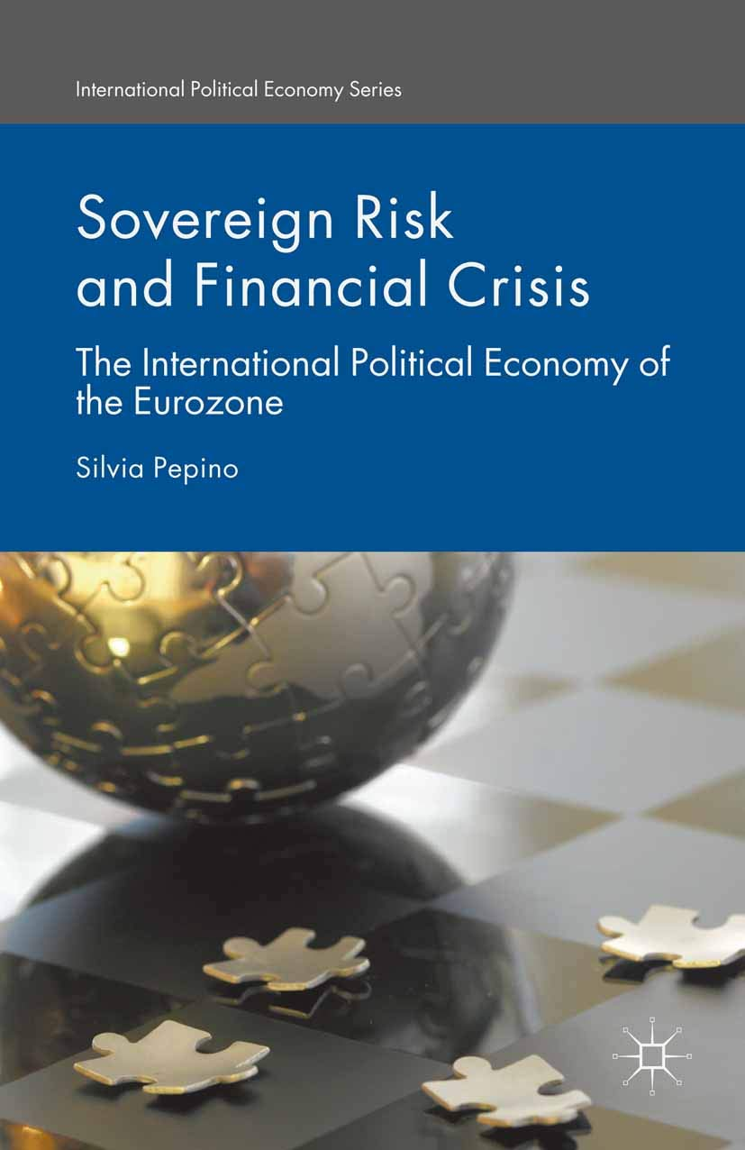 Sovereign Risk and Financial Crisis: The International Political Economy of the Eurozone (International Political Economy Series)