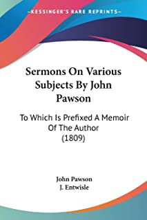 Sermons On Various Subjects By John Pawson: To Which Is Prefixed A Memoir Of The Author (1809)