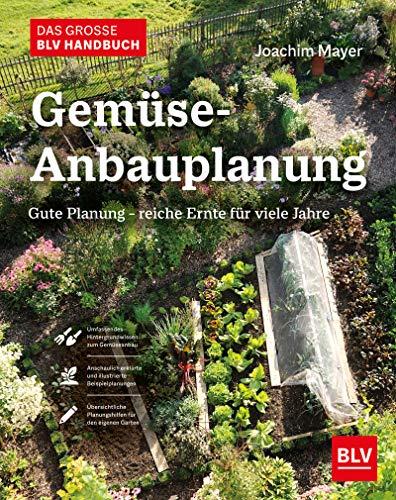 Das große BLV Handbuch Gemüse-Anbauplanung: Gute Planung - reiche Ernte für viele Jahre