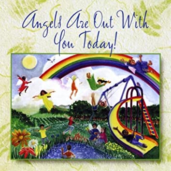 ANGELS ARE OUT WITH YOU TODAY!