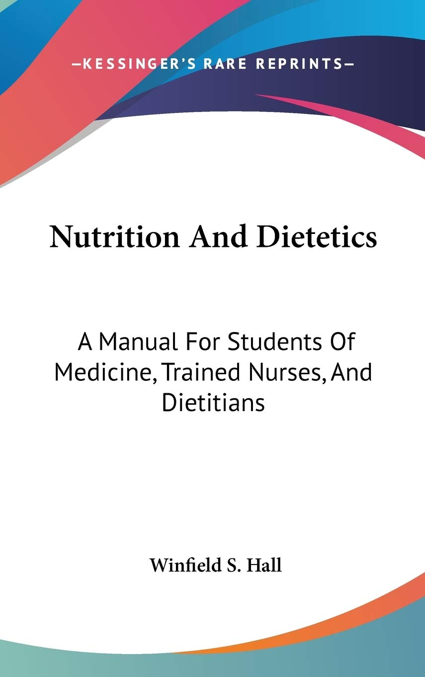 Nutrition And Dietetics: A Manual For Students Of Medicine, Trained Nurses, And Dietitians