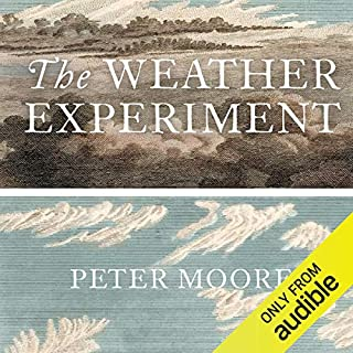 The Weather Experiment                   By:                                                                                                                                 Peter Moore                               Narrated by:                                                                                                                                 Peter Noble                      Length: 14 hrs and 48 mins     42 ratings     Overall 4.6