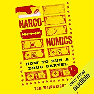 Narconomics     How to Run a Drug Cartel              Written by:                                                                                                                                 Tom Wainwright                               Narrated by:                                                                                                                                 Brian Hutchison                      Length: 8 hrs and 57 mins     38 ratings     Overall 4.6