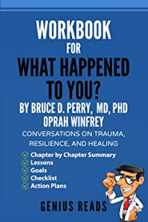 Workbook for What Happened to You? By Bruce D. Perry, MD, PhD & Oprah Winfrey: Conversations on Trauma, Resilience, and He...