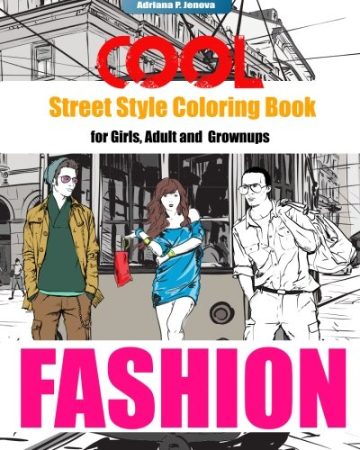 COOL Street Style Fashion Coloring Book for Adult Grownups and Girls: fashionista coloring book,Fashion Passion,A Stress Relieving: Volume 2 (Street Fashion Coloring Books)