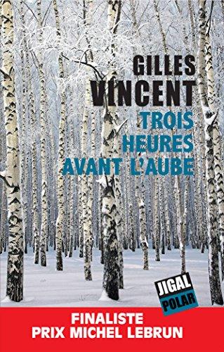 Trois heures avant l'aube: Finaliste Prix Michel Lebrun (Polar) (French Edition)