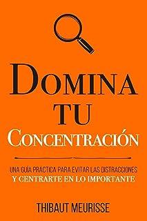 Domina Tu Concentración: Una guía práctica para evitar las distracciones y centrarte en lo importante: 3 (Colección Domina...