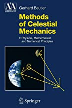 Methods of Celestial Mechanics: Volume I: Physical, Mathematical, and Numerical Principles (Astronomy and Astrophysics Library)