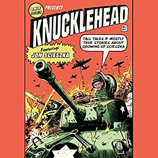 Knucklehead     Tall Tales and Almost True Stories of Growing up Scieszka              Written by:                                                                                                                                 Jon Scieszka                               Narrated by:                                                                                                                                 Jon Scieszka                      Length: 1 hr and 54 mins     Not rated yet     Overall 0.0