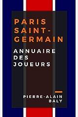 Paris Saint-Germain : Annuaire des Joueurs: tout l'effectif du PSG depuis sa création en juillet 1970 Format Kindle
