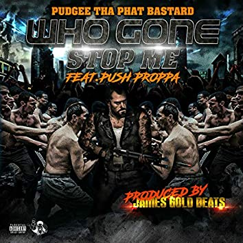 Who Gone Stop Me (feat. Push Proppa)