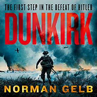 Dunkirk     The Complete Story of the First Step in the Defeat of Hitler              Written by:                                                                                                                                 Norman Gelb                               Narrated by:                                                                                                                                 Malcolm Hillgartner                      Length: 11 hrs and 5 mins     Not rated yet     Overall 0.0