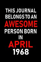 This Journal belongs to an Awesome Person Born in April 1968: Blank Lined 6x9 Born in April with Birth year Journal/Notebooks as an Awesome Birthday ... coworkers, bosses, colleagues and loved ones