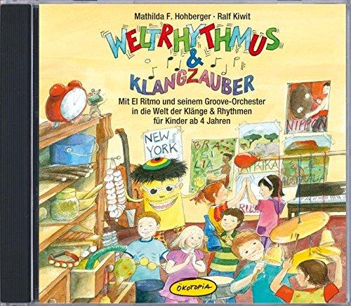 Weltrhythmus & Klangzauber (CD): Mit El Ritmo und seinem Groove-Orchester in die Welt der Klänge & Rhythmen für Kinder ab 4 Jahren