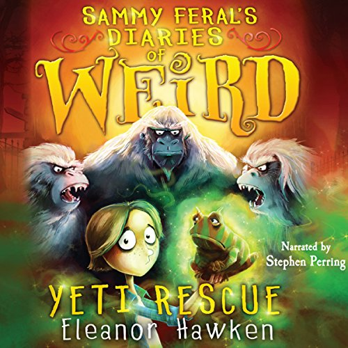 Sammy Feral's Diaries of Weird: Yeti Rescue                   By:                                                                                                                                 Eleanor Hawken                               Narrated by:                                                                                                                                 Stephen Perring                      Length: 2 hrs and 57 mins     Not rated yet     Overall 0.0
