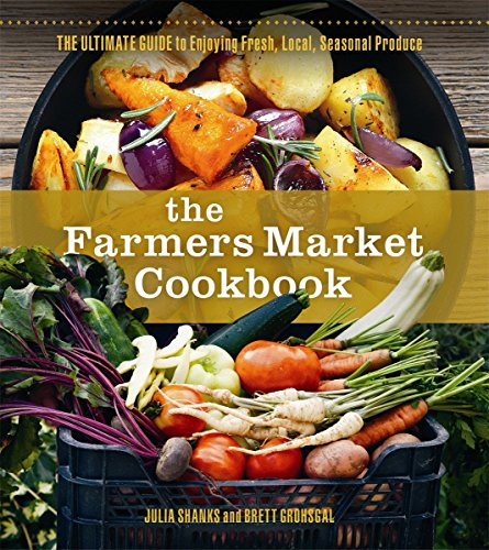 Compare Textbook Prices for The Farmers Market Cookbook: The Ultimate Guide to Enjoying Fresh, Local, Seasonal Produce  ISBN 9780865718227 by Shanks, Julia,Grohsgal, Brett