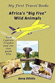 Africa's Big Five Wild Animals (My First Travel Books) by [Anna Othitis]