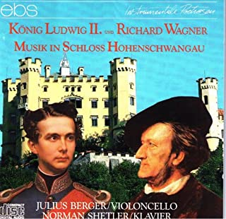 König (King) Ludwig II und Richard Wagner: Musik in Schloss Hohenschwangau: Transcriptions of excerpts from Wagner's Tristan und Isolde, Lohengrin, Rienzi, and Tannhauser for cello and piano