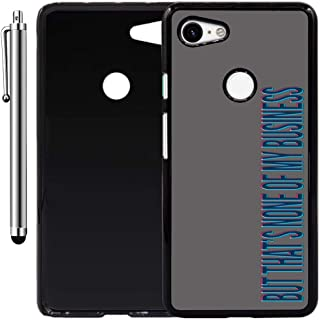 Custom Case Compatible with Google Pixel 3 XL (But Thats None of My Business) Plastic Black Cover Ultra Slim | Lightweight | Includes Stylus Pen by Innosub