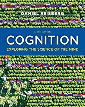 Cognition: Exploring the Science of the Mind (Sixth Edition)