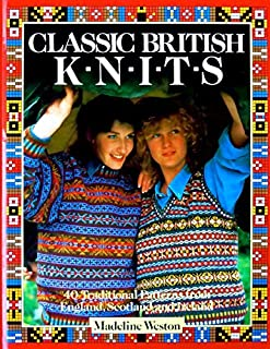 Classic British Knits : 40 Traditional Patterns from England, Scotland and Ireland