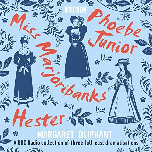 Margaret Oliphant: Miss Marjoribanks, Phoebe Junior and Hester cover art