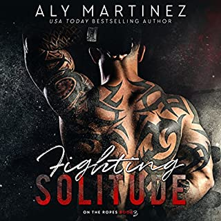 Fighting Solitude     On the Ropes, Book 3              By:                                                                                                                                 Aly Martinez                               Narrated by:                                                                                                                                 Carson Beck,                                                                                        Laura Jennings                      Length: 9 hrs and 6 mins     176 ratings     Overall 4.8