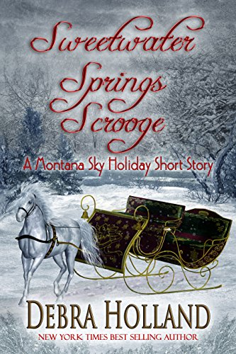 Sweetwater Springs Scrooge: A Montana Sky Holiday Short Story (The Montana Sky Series)