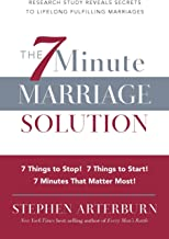 The 7 Minute Marriage Solution: 7 Things to Start! 7 Things to Stop! 7 Things that Matter Most!