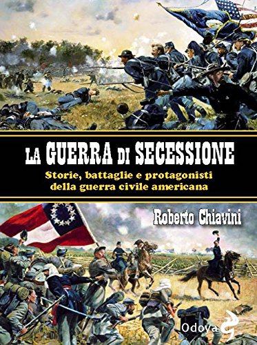 La guerra di secessione. Storie, battaglie e protagonisti della Guerra civile americana