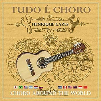 Tudo É Choro - Choro Around The World