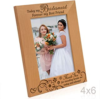 Kate Posh - Today my Bridesmaid, Forever my Best Friend - Thank You for standing beside me today and always - Engraved Natural Wood Picture Frame - Bridesmaid Wedding Gifts (4x6 Vertical)