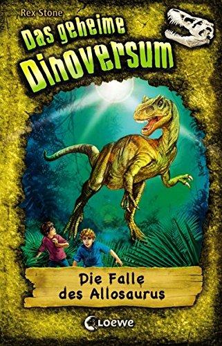 Das geheime Dinoversum 10 - Die Falle des Allosaurus: Kinderbuch über Dinosaurier für Jungen und Mädchen ab 7 Jahre