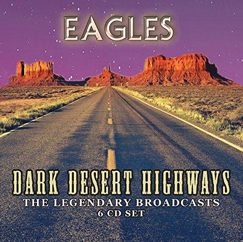 Dark Desert Highways the Legendary Broadcasts