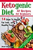 Ketogenic Diet 42 Recipes for Beginners: 14 Days to Rapid Fat Loss and Healthy Food ( Keto Diet Recipes, Keto Cleanse, Keto Meal Plan, Ketogenic Diet Menu)